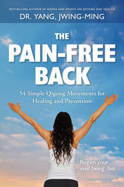 The Pain-Free Back by Jwing Ming Yang