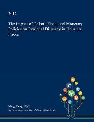 The Impact of China's Fiscal and Monetary Policies on Regional Disparity in Housing Prices by Ming Pang image