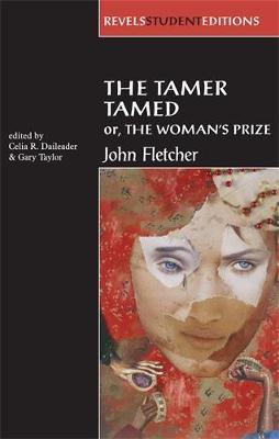 The Tamer Tamed; or, the Woman's Prize by Celia R. Daileader