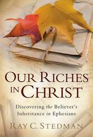 Our Riches in Christ by Ray C Stedman