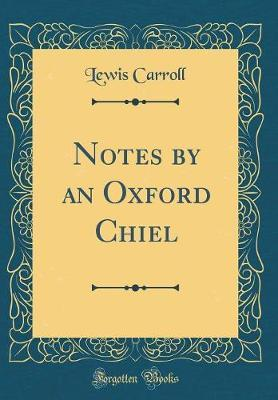 Notes by an Oxford Chiel (Classic Reprint) by Lewis Carroll