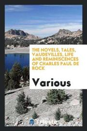 The Novels, Tales, Vaudevilles, Life and Reminiscences of Charles Paul de Rock by Various ~