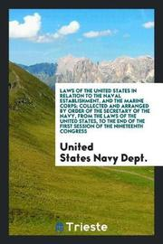 Laws of the United States in Relation to the Naval Establishment, and the Marine Corps; Collected and Arranged by Order of the Secretary of the Navy, from the Laws of the United States, to the End of the First Session of the Nineteenth Congress by United States Navy Dept image