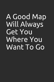 A Good Map Will Always Get You Where You Want to Go by Tm Books
