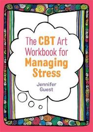 The CBT Art Workbook for Managing Stress by Jennifer Guest