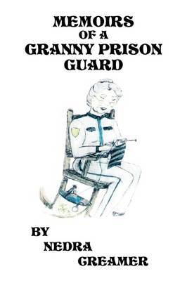 Memoirs of a Granny Prison Guard by Nedra Creamer image