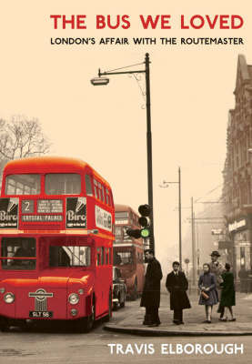 The Bus We Loved: London's Affair with the Routemaster by Travis Elborough image