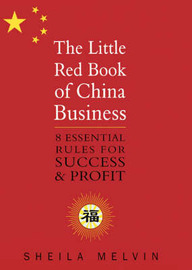 The Little Red Book of China Business: Chairman Mao's Secrets for Business Success by Sheila Melvin