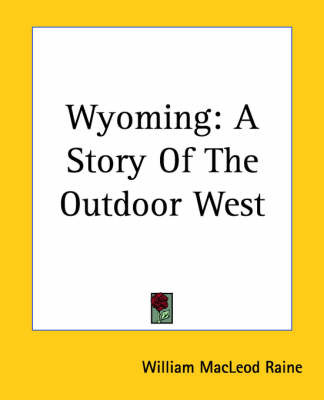 Wyoming: A Story Of The Outdoor West by William MacLeod Raine image