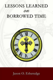 Lessons Learned on Borrowed Time by Jason O Etheredge image