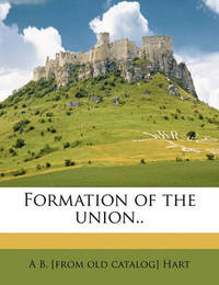 Formation of the Union.. by Albert Bushnell Hart