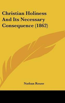 Christian Holiness and Its Necessary Consequence (1862) by Nathan Rouse image
