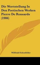 Die Wortstellung in Den Poetischen Werken Pierre de Ronsards (1906) by Willibald Schonfelder image