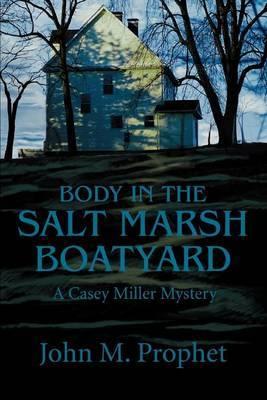 Body in the Salt Marsh Boatyard: A Casey Miller Mystery by John M. Prophet image