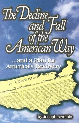 Decline and Fall of the American Way: ... and a Plan for America's Recovery by Joseph Arminio