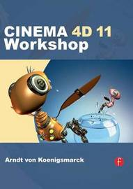 CINEMA 4D 11 Workshop by Arndt Von Koenigsmarck