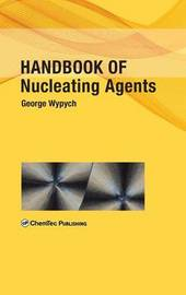 Handbook of Nucleating Agents by George Wypych