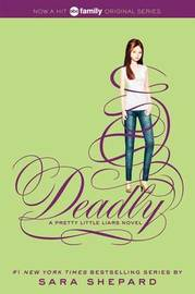 Pretty Little Liars #14: Deadly by Sara Shepard