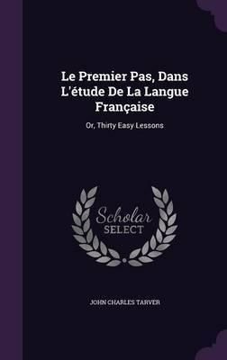 Le Premier Pas, Dans L'Etude de La Langue Francaise by John Charles Tarver image