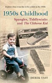 1950s Childhood Spangles, Tiddlywinks and The Clitheroe Kid by Derek Tait
