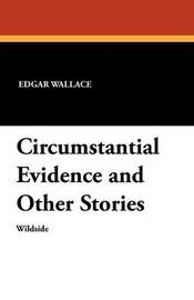 Circumstantial Evidence and Other Stories by Edgar Wallace