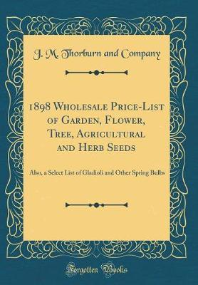 1898 Wholesale Price-List of Garden, Flower, Tree, Agricultural and Herb Seeds by J M Thorburn and Company