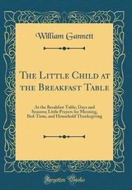 The Little Child at the Breakfast Table by William Gannett image