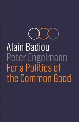 For a Politics of the Common Good by Alain Badiou