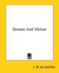 Dreams and Visions by L.W.De Laurence