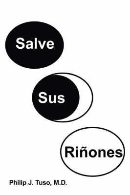 Salve Sus Rinones by Philip J. Tuso M.D.
