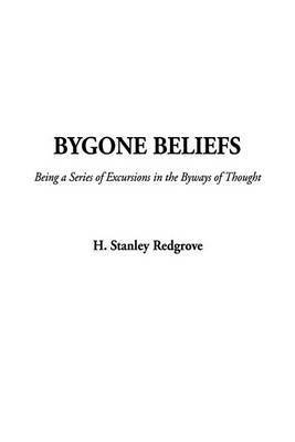 Bygone Beliefs by Stanley H. Redgrove