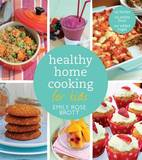 Healthy Home Cooking for Kids by Emily Rose Brott