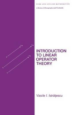 Introduction to Linear Operator Theory by Vasile I. Istratescu