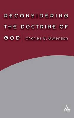 Reconsidering the Doctrine of God by Charles E. Gutenson