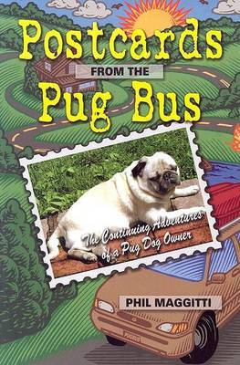 Postcards from the Pug Bus by Phil Maggitti