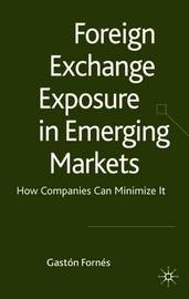 Foreign Exchange Exposure in Emerging Markets by Gaston Fornes