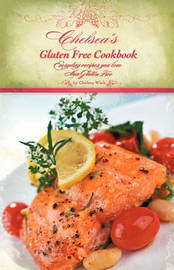 Chelsea's Gluten Free Cookbook: Everyday Recipes You Love, Now Gluten Free by R Wink Chelsea R Wink