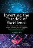 Inverting the Paradox of Excellence by Vivek Kale