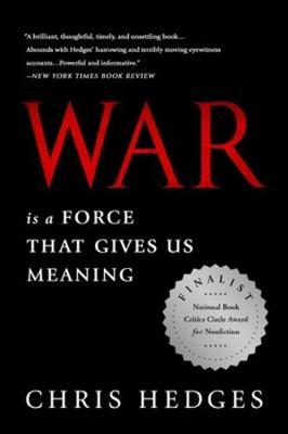 War Is a Force that Gives Us Meaning by Chris Hedges