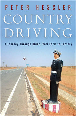 Country Driving: A Journey Through China from Farm to Factory by Peter Hessler