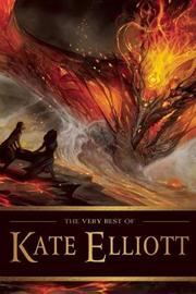 The Very Best of Kate Elliott by Kate Elliott