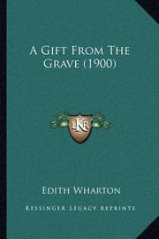 A Gift from the Grave (1900) by Edith Wharton