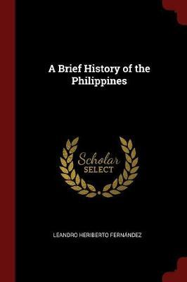 A Brief History of the Philippines by Leandro Heriberto Fernandez