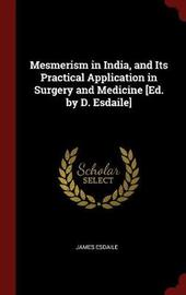 Mesmerism in India, and Its Practical Application in Surgery and Medicine [Ed. by D. Esdaile] by James Esdaile