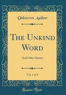 The Unkind Word, Vol. 1 of 2 by Unknown Author image