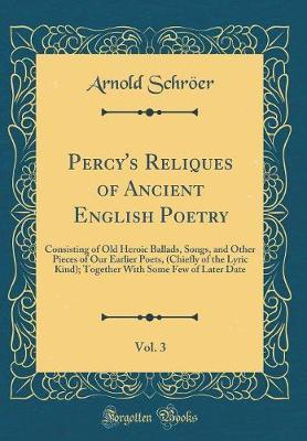 Percy's Reliques of Ancient English Poetry, Vol. 3 by Arnold Schroer image