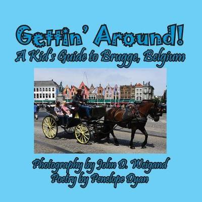 Gettin' Around! a Kid's Guide to Brugge, Belgium by Penelope Dyan