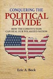 Conquering the Political Divide by Eric a Beck