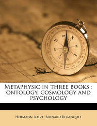 Metaphysic in Three Books: Ontology, Cosmology and Psychology by Hermann Lotze