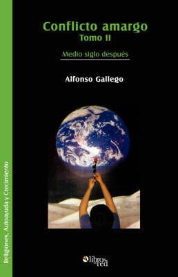 Conflicto Amargo. Tomo II. Medio Siglo Despues by Alfonso Gallego